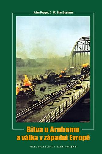 Bitva u Arnhemu a v západní Evropě - John Preger