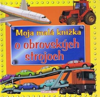Moja malá knižka o obrovských strojoch- 2. vydanie