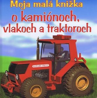 Moja malá knižka o kamiónoch, vlakoch a traktoroch - 2. vydanie