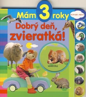 Mám 3 roky Dobrý deň, zvieratká!