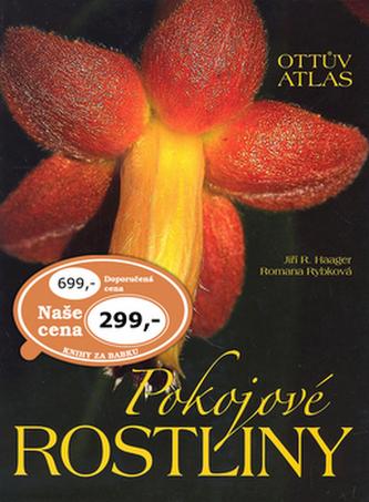 Pokojové rostliny Ottův atlas - Jiří R. Haager; Romana Rybková