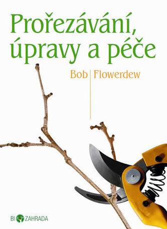 Prořezávání, úpravy a péče - Bob Flowerdew
