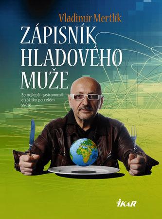 Zápisník hladového muže - Za nejlepší gastronomií a zážitky po celém světě
