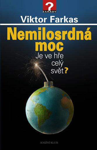 Nemilosrdná moc - Je ve hře celý svět? - Viktor Farkas