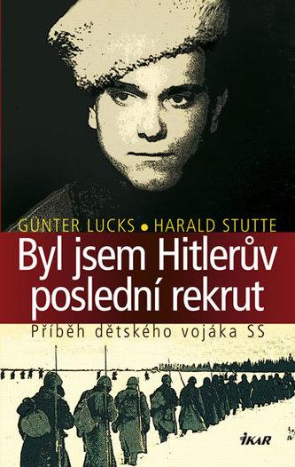 Byl jsem Hitlerův poslední rekrut - Příběh dětského vojáka SS