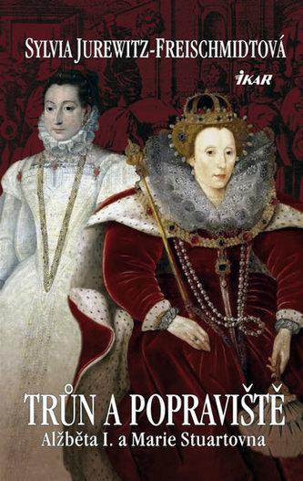 Trůn a popraviště. Alžběta I. a Marie Stuartovna