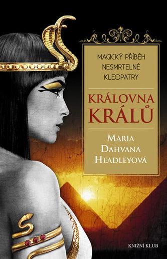 Královna králů - Magický příběh nesmrtelné Kleopatry