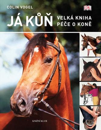 Já kůň. Velká kniha péče o koně