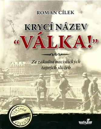 """Krycí název Válka!"""" - Ze zákulisí nacistických tajných služeb"""""""