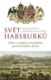 Svět Habsburků - Sláva a tragika evropského panovnického domu