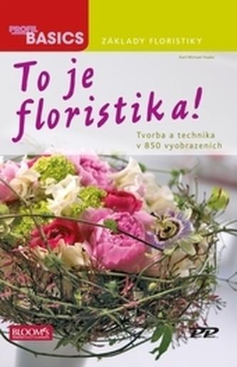 To je Floristika! - Tvorba a technika v 850 vyobrazeních