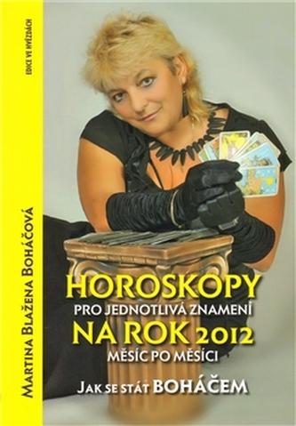 Horoskopy pro jednotlivá znamení na rok 2012 - Boháčová Martina Blažena