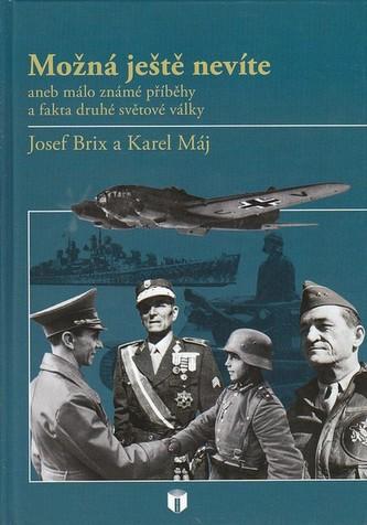 Možná ještě nevíte aneb Málo známé příběhy a fakta druhé světové války