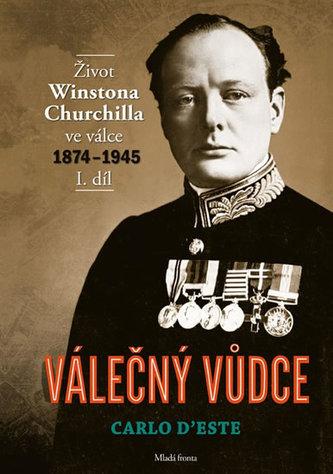 Válečný vůdce - Život Winstona Churchilla ve válce 1874–1945 - I. díl