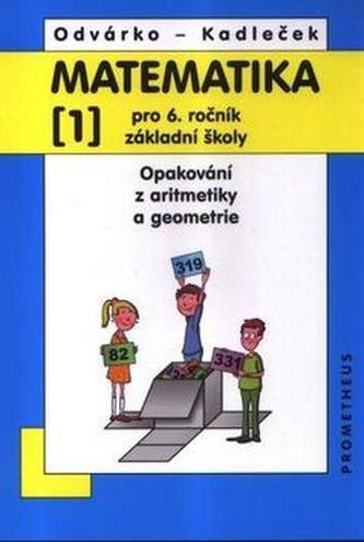 Matematika pro 6. ročník ZŠ - 1. díl (Opakování z aritmetiky a geometrie) - 3. vydání - Oldřich Odvárko