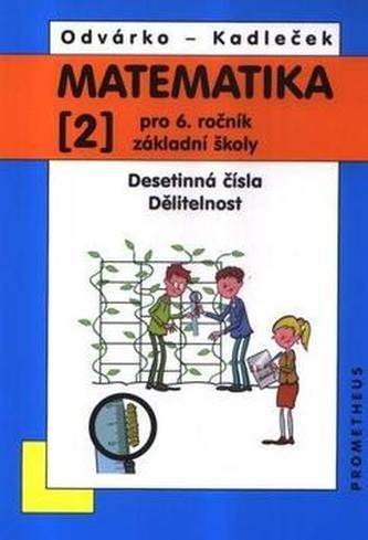 Matematika pro 6. ročník ZŠ - 2. díl (Desetinná čísla, Dělitelnost) - 3. vydání - Oldřich Odvárko