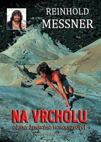 Na vrcholu - Dějiny ženského horolezectví - Reinhold Messner