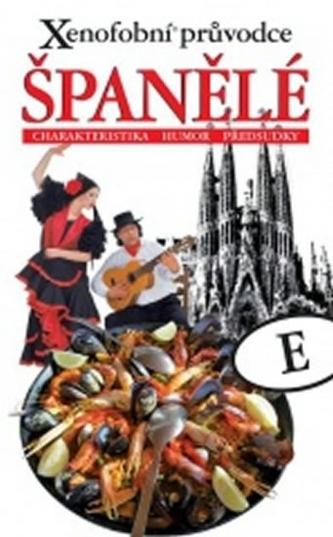 Xenofobní průvodce – Španělé (Charakteristika, humor, předsudky)