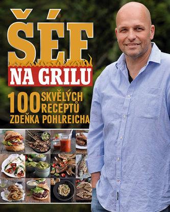Šéf na grilu - 100 skvělých receptů Zdeňka Pohlreicha