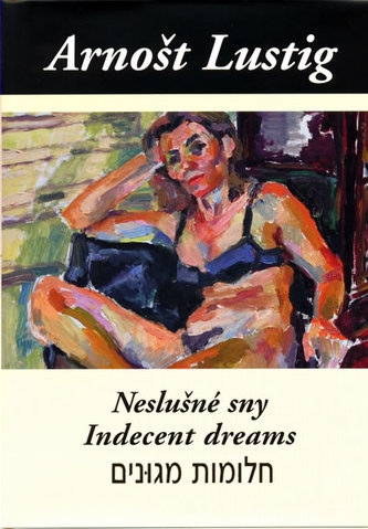 Neslušné sny (Trojjazyčné vydání: česko-anglicko-hebrejské) - Arnošt Lustig