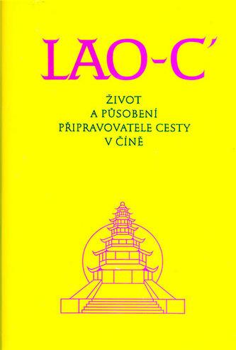 LAO-C´ Život a působení připravovatele cesty v Číně