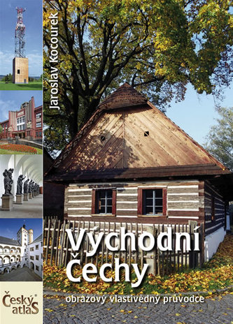 Východní Čechy - Český atlas (obrazový vlastivědný průvodce)