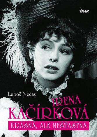 Irena Kačírková - Krásná, ale nešťastná