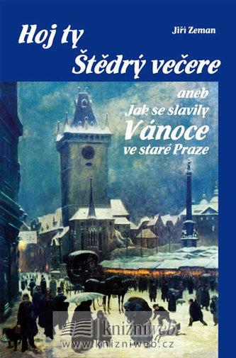 Hoj ty Štědrý večere aneb Jak se slavily Vánoce ve staré Praze