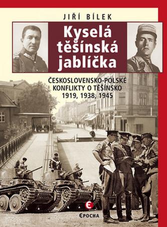 Kyselá těšínská jablíčka - Československo-polské konflikty o Těšínsko 1919, 1938, 1945