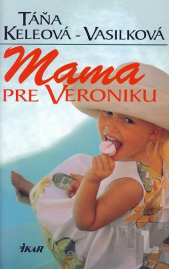 Mama pre Veroniku - Táňa Keleová-Vasilková