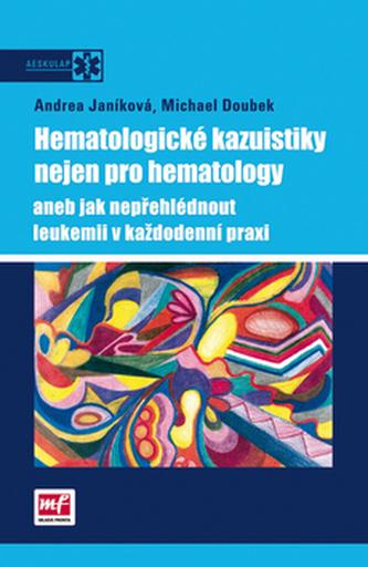 Hematologické kazuistiky nejen pro hematology aneb jak nepřehlédnout leukemii v každodenní praxi