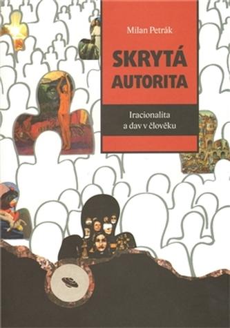 Skrytá autorita - Iracionalita a dav v člověku