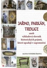 Jařmo, parkán, trdlice aneb Výkladový slovník historických pojmů, které upadají v zapomnění