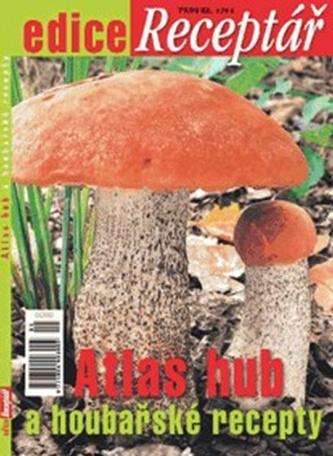 Atlas hub a houbařské recepty - Edice Receptář