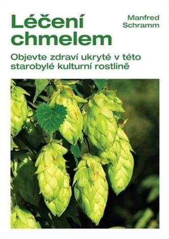 Léčení chmelem - Objevte zdraví ukryté v této starobylé kulturní rostlině - Schramm Manfred