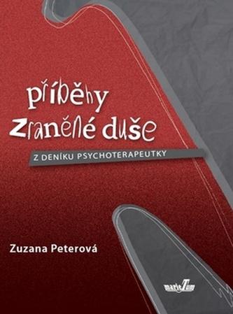 Příběhy zraněné duše - Z deníku psychoterapeutky - Zuzana Peterová