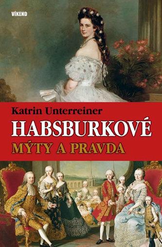 Habsburkové – Mýty a pravda