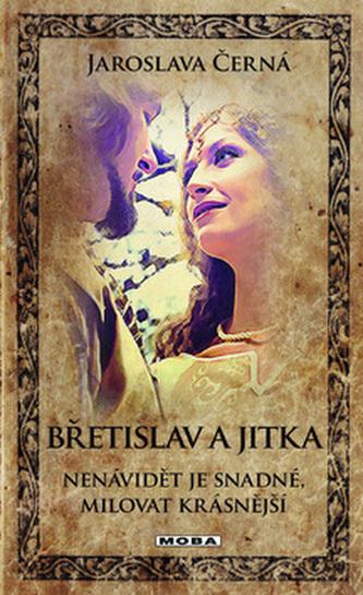 Břetislav a Jitka - Nenávidět je snadné, milovat krásnější