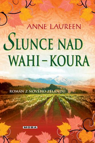 Slunce nad Wahi-Koura - Román z Nového Zélandu