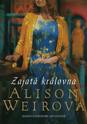 Zajatá královna - Alison Weirová