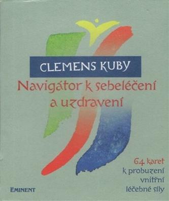 Navigátor k sebeléčení a uzdravení / 64 karet k probuzení vnitřní léčebné síly - Clemens Kuby