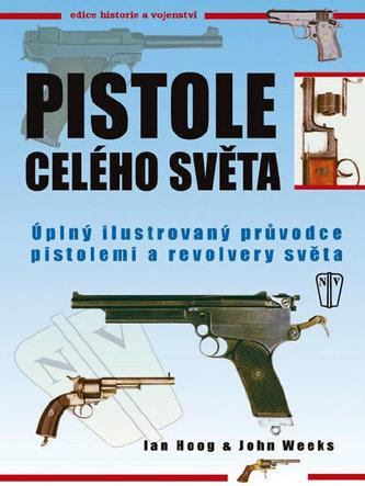 Pistole celého světa - Úplný ilustrovaný průvodce pistolemi a revolvery světa - 2. vydání - Hoog Ian, Weeks John,