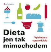 Dieta jen tak mimochodem - Vybírejte si správné jídlo