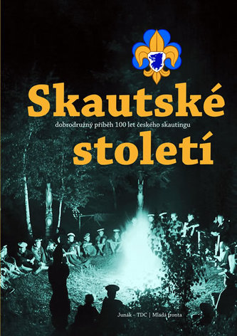 Skautské století - Dobrodružný příběh 100 let českého skautingu