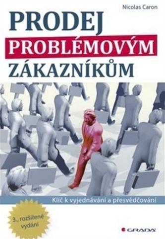 Prodej problémovým zákazníkům - Klíč k vyjednávání a přesvědčování - 3. vydání