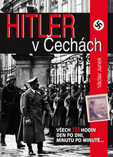 Hitler v Čechách - Všech 103 hodin den po dni, minutu po minutě...