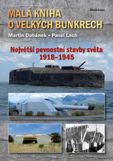 Malá kniha o velkých bunkrech - Největší pevnostní stavby světa 1918—1945