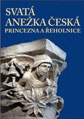 Svatá Anežka Česká – princezna a řeholnice