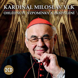 Kardinál Miloslav Vlk - Ohlédnutí, vzpomínky a zamyšlení - 2 CD - Miloslav Vlk