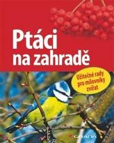 Ptáci na zahradě - Užitečné rady pro milovníky přírody
